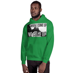When I Come Up Unisex Hoodie