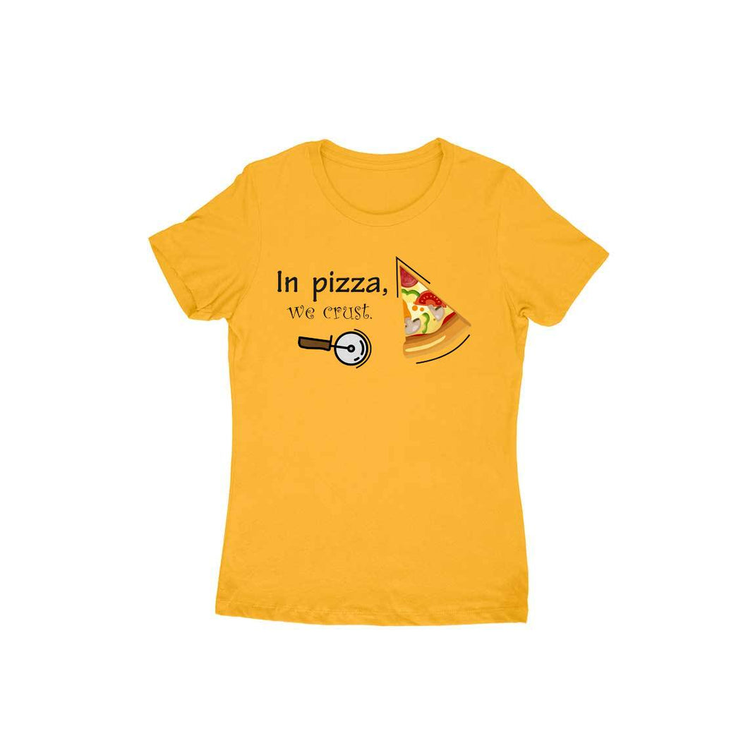 In pizza, we crust Half Sleeve Light colour T-shirts for Women - SuprCrowd