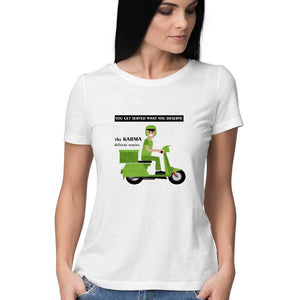 You get served what you deserve Round Neck T-shirts for Women from SuprCrowd - SuprCrowd