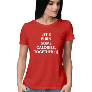 LET'S BURN SOME CALORIES TOGETHER Round neck T-Shirts for Women - SuprCrowd