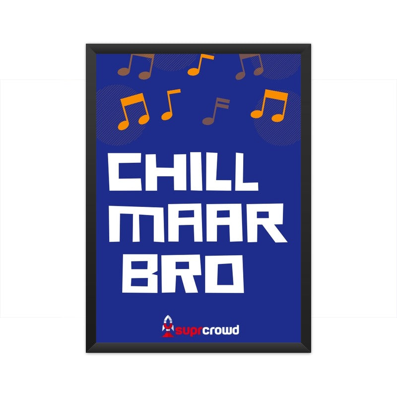 Chill Maar Bro 2019 SUPRCROWD Posters - SuprCrowd