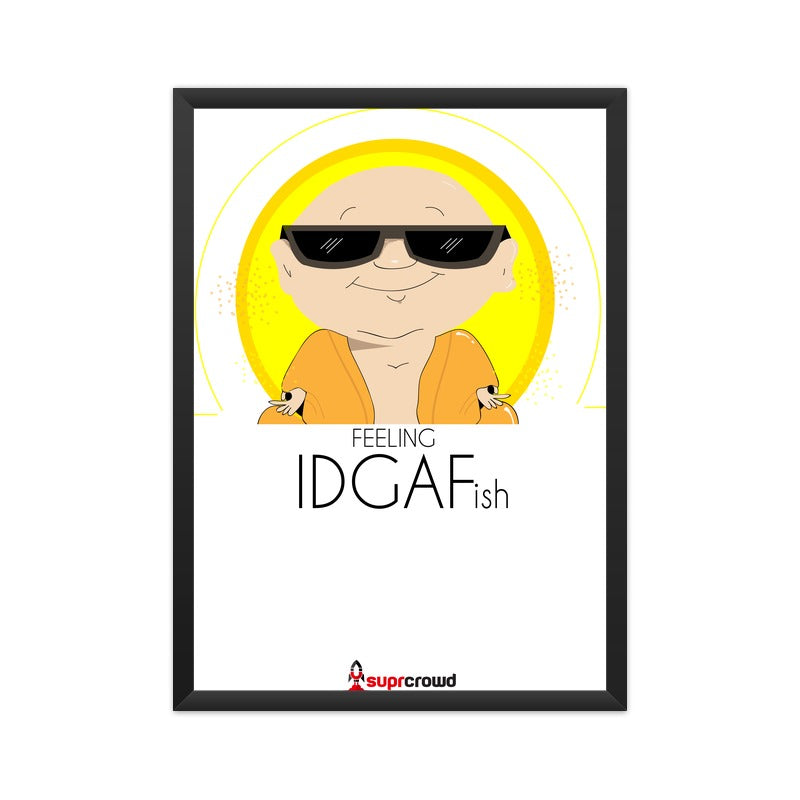 Feeling IDGAF-ish SUPRCROWD Posters - SuprCrowd