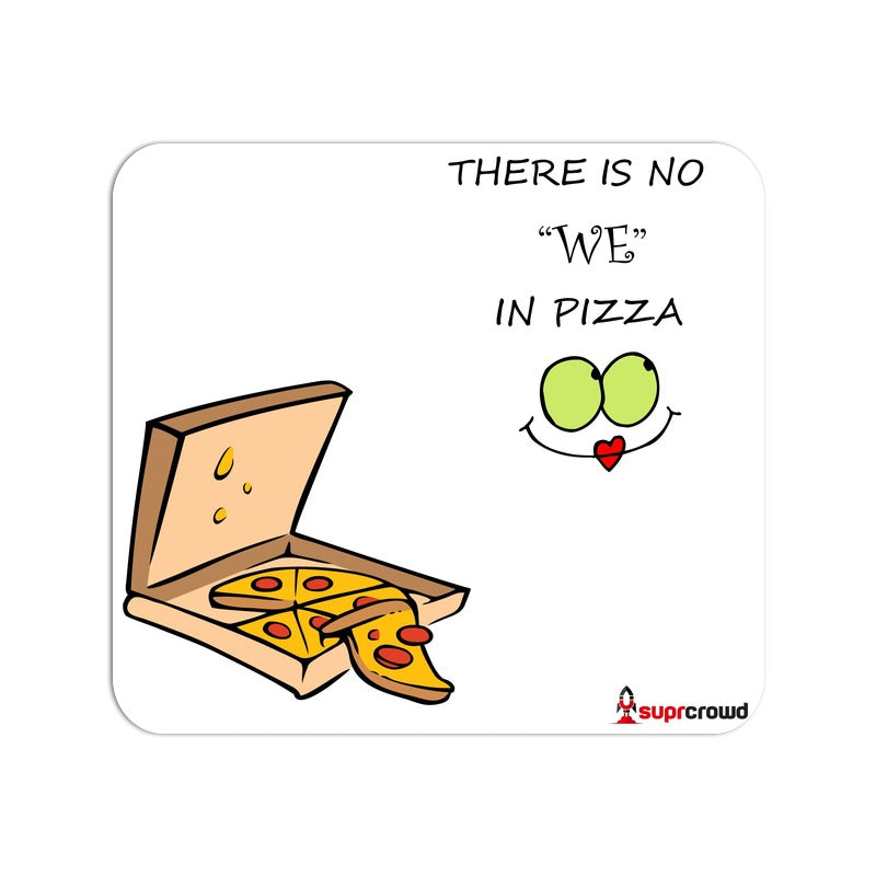 There is no we in Pizza Mouse Pads - SuprCrowd