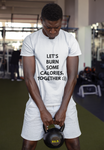 LET'S BURN SOME CALORIES TOGETHER T-shirts for Men - SuprCrowd
