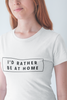 I'D WOULD RATHER BE AT HOME Women's Round neck T-shirts - SuprCrowd