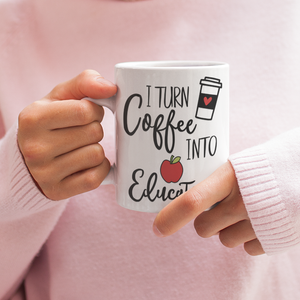 I Turn Coffee Into Education - Mug