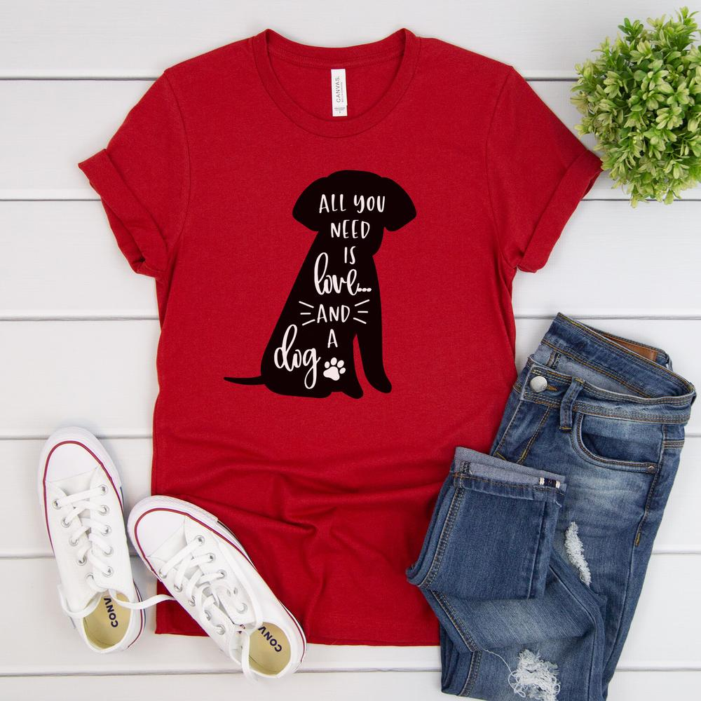 All You Need Is Love....And A Dog - T-shirt