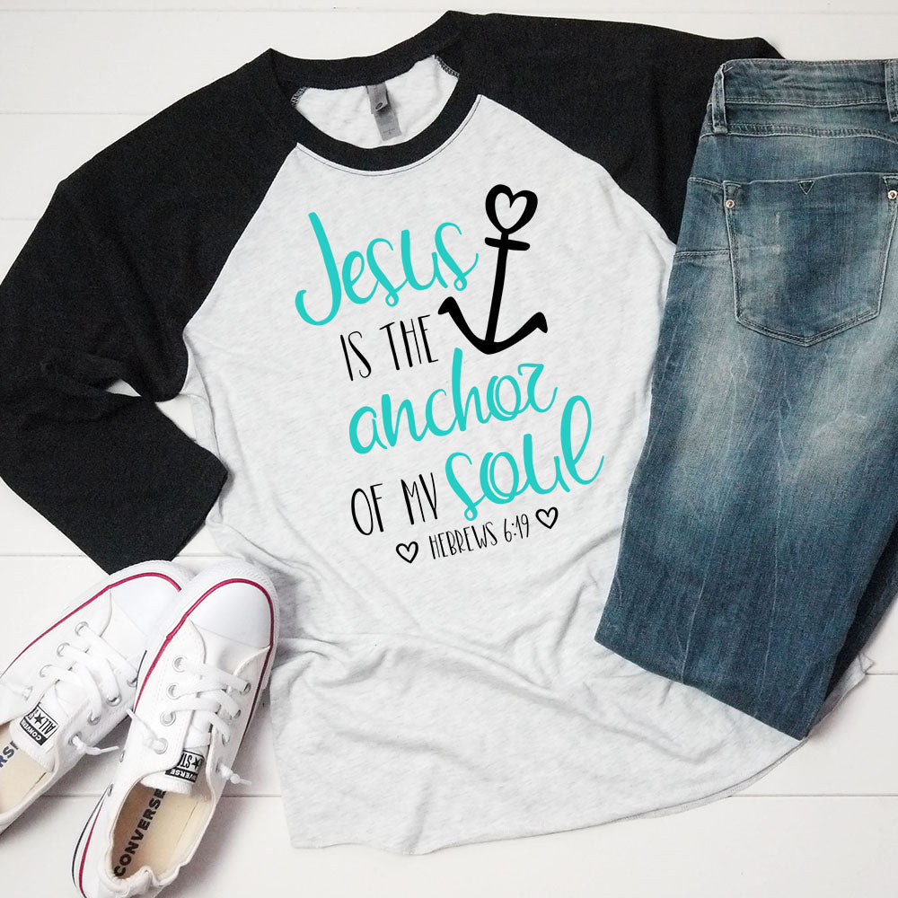 Jesus Is The Anchor Of My Soul - Raglan