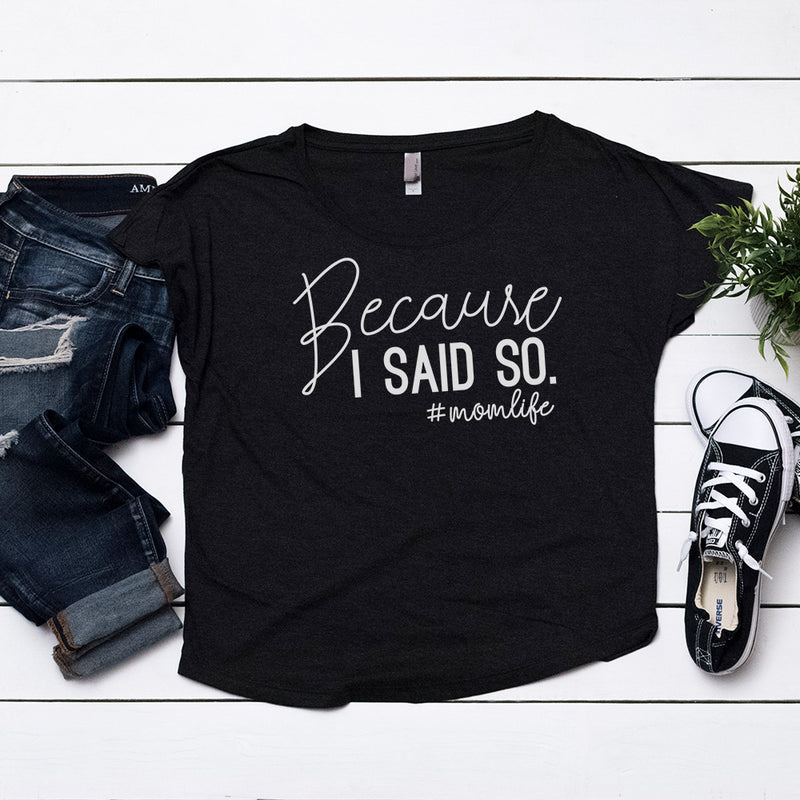 Because I Said So - Dolman Shirt