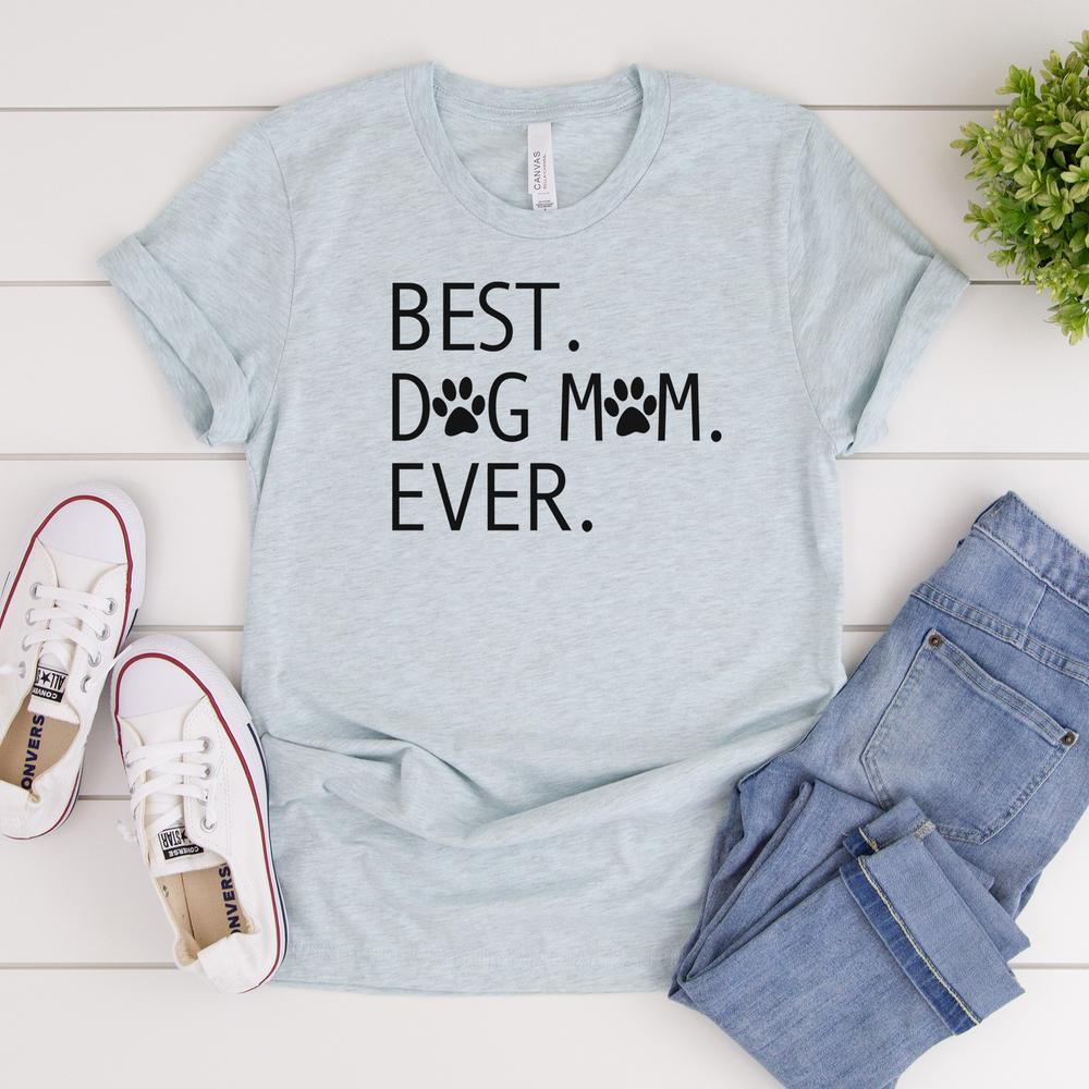 Best. Dog Mom. Ever.  - T-shirt