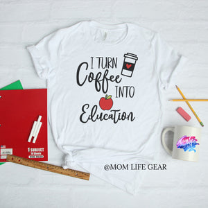 I turn Coffee Into Education - T-shirt