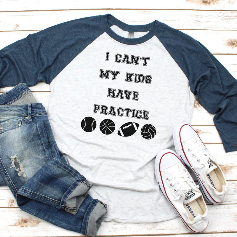 I Can't My Kids Have Practice - Raglan
