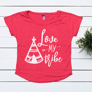 Love My Tribe -  Dolman Shirt