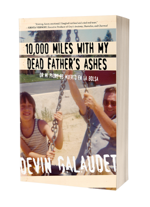 10,000 Miles With My Dead Father's Ashes: Or Mi Padre es Muerto en la Bolsa