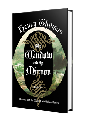 The Window and the Mirror Book One: Oesteria and the War of Goblinkind [signed]