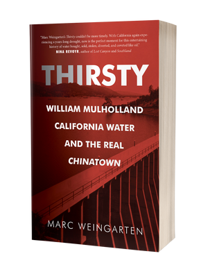 Thirsty: William Mulholland, California Water, and the Real Chinatown [Paperback]