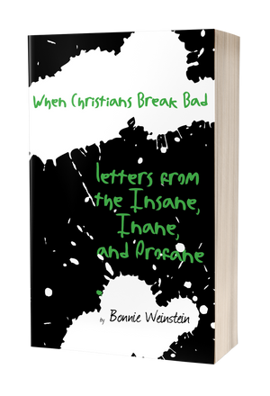 When Christians Break Bad: Letters from the Insane, Inane, and Profane