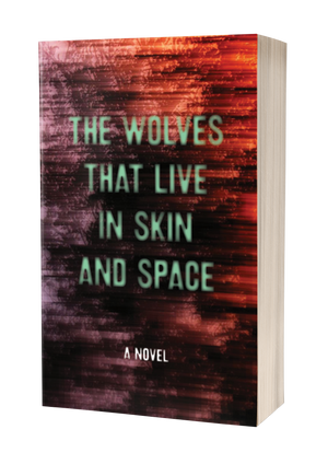 The Wolves that Live in Skin and Space [Signed]