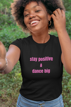 Load image into Gallery viewer, Stay Positive and Dance Big Tee