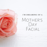 Gift Certificates - Mother's Day Facial