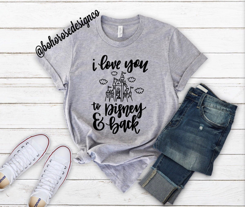 I Love You to Disney and Back shirt