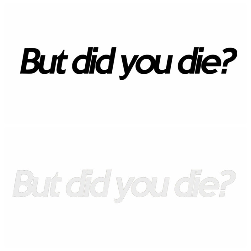 But did you die?