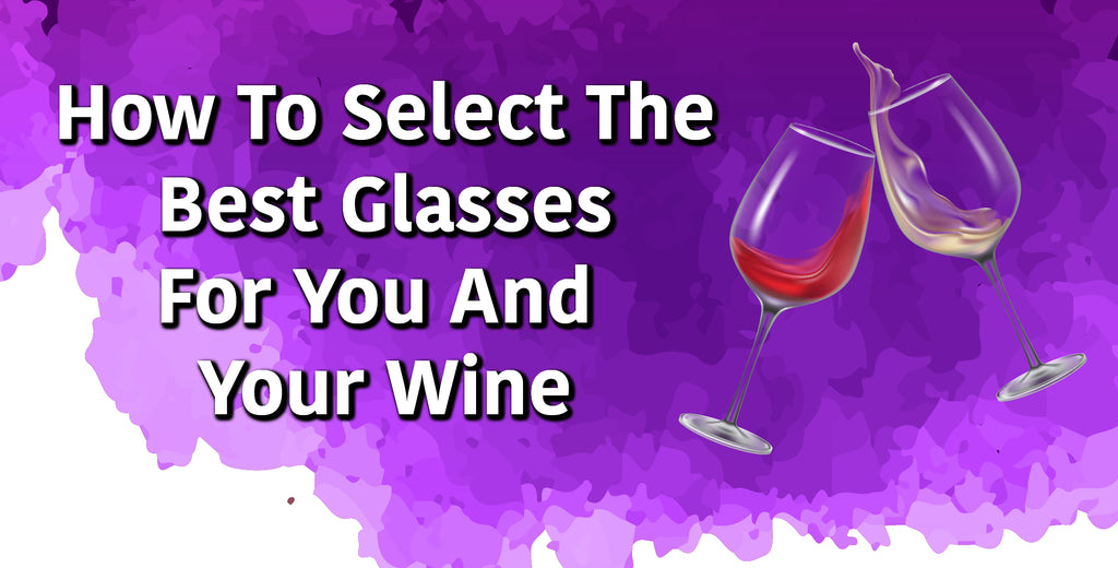 How To Select The Best Glasses For You And Your Wine