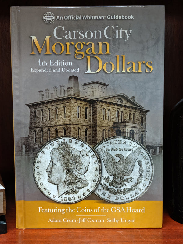 Carson City Morgan Dollars 4th Edition Featuring the coins of the GSA Hoard by Adam Crum
