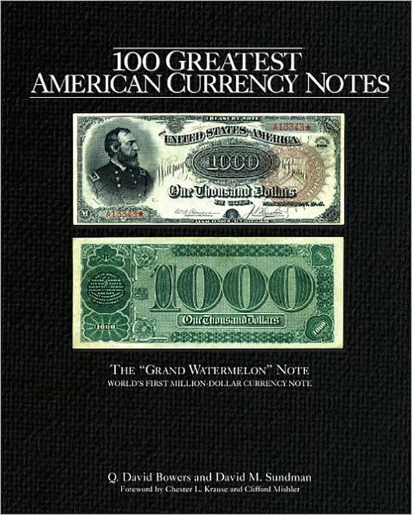 100 Greatest American Currency Notes by Q. David Bowers