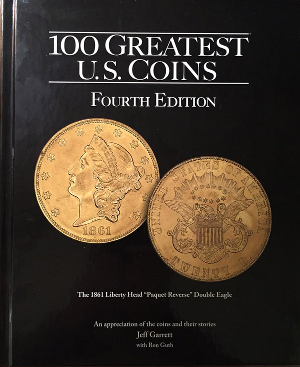 100 Greatest U.S. Coins 4th Edition by Jeff Garrett
