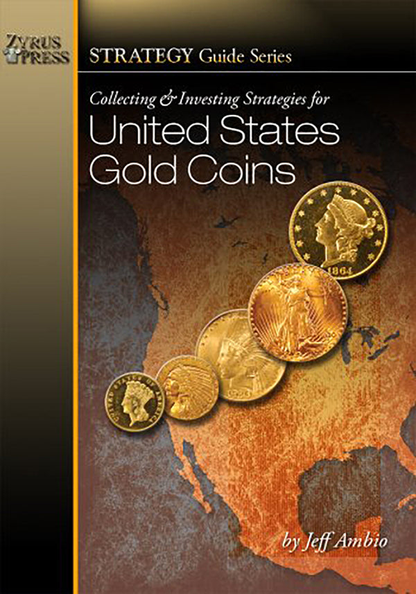 Collecting & Investing Strategies for United States Gold Coins by Jeff Ambio