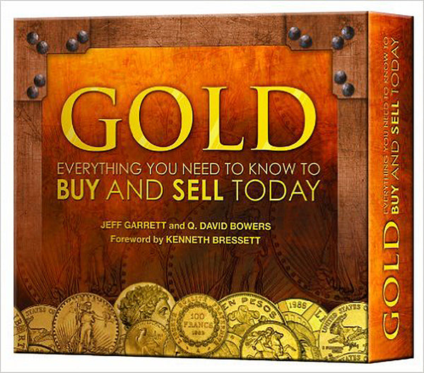 GOLD: Everthing you need to known to Buy and Sell it today by Jeff Garrett & Q. David Bowers