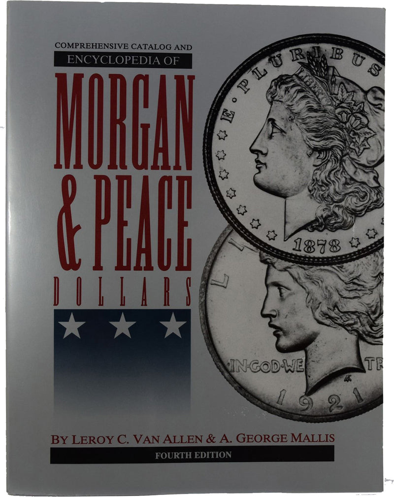 Encyclopedia of Morgan & Peace Dollars 4th Edition by Leroy C. Van Allen & A. George Mallis