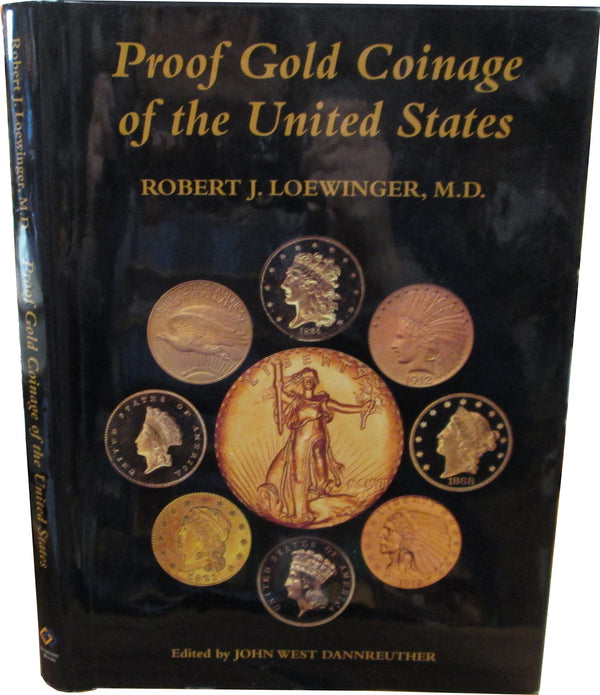 Proof Gold Coinage of the United States by Robert J. Loewinger, M.D.