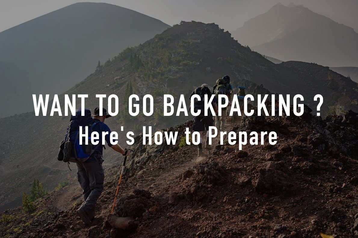 Want to Go Backpacking? Here's How to Prepare