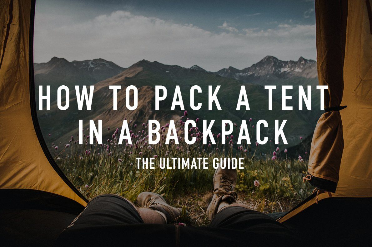 How to Pack a Tent in a Backpack [Ultimate Guide]