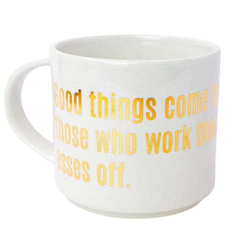 GOOD THINGS COME TO THOSE WHO WORK THEIR ASSES OFF GOLD METALLIC MUG - sanitystyle