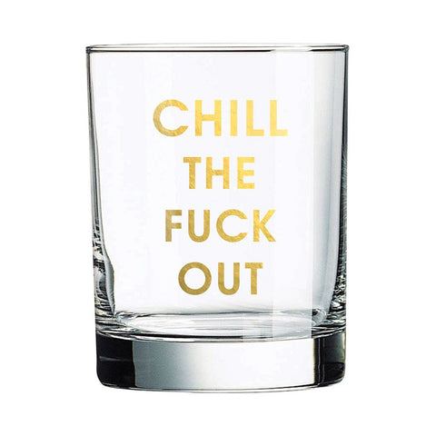 CHILL THE FUCK OUT ROCKS GLASS - sanitystyle