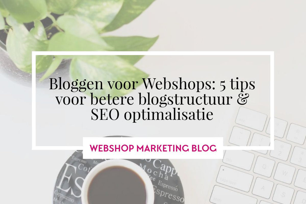 webshop-bloggen-seo-structuur-tips-marketing
