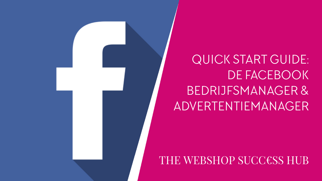 Quick Start Guide: De Facebook Bedrijfsmanager & Advertentiemanager