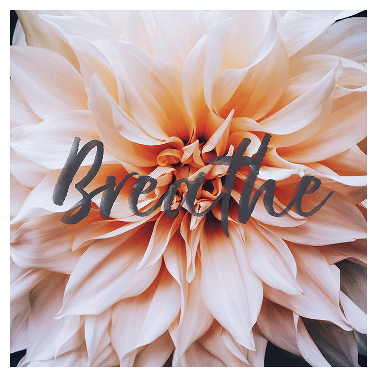 Breathe (Dahlia) - Typography Print