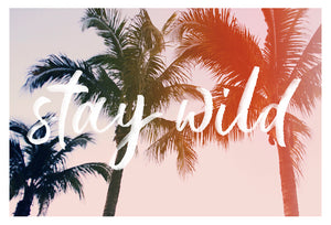 Stay Wild - Typography Print