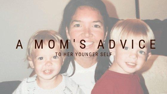 A Moms Advice to Her Younger Self