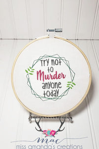 Try not to murder anyone embroidery design 5 sizes included DIGITAL DOWNLOAD