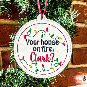 Is your house on fire Clark? Ornament 4x4 DIGITAL DOWNLOAD