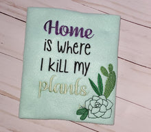 Load image into Gallery viewer, Home is where I kill my plants embroidery design (5 sizes included) DIGITAL DOWNLOAD