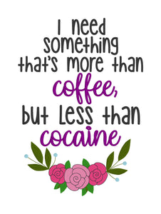 Something more than coffee but less than cocaine embroidery design (4 sizes included) DIGITAL DOWNLOAD