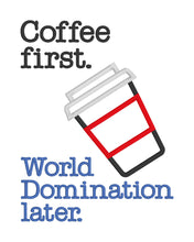 Load image into Gallery viewer, Coffee first. World Domination later applique design (5 sizes included) DIGITAL DOWNLOAD