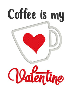 Coffee is my Valentine applique embroidery design (4 sizes included) DIGITAL DOWNLOAD