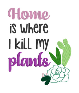 Home is where I kill my plants embroidery design (5 sizes included) DIGITAL DOWNLOAD